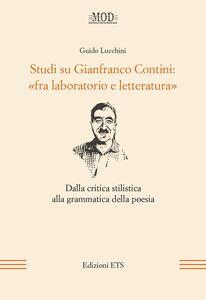 Foto Cover di Studi su Gianfranco Contini: «fra laboratorio e letteratura». Dalla critica stilistica alla grammatica della poesia, Libro di Guido Lucchini, edito da ETS