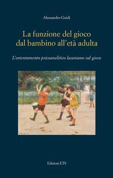 Birrafraitrulli.it La funzione del gioco dal bambino all'età adulta. L'orientamento psicoanalitico lacaniano sul gioco Image