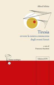 Foto Cover di Tiresia. Ovvero la nostra conoscenza degli eventi futuri, Libro di Alfred Schütz, edito da ETS