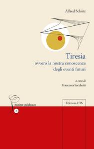 Libro Tiresia. Ovvero la nostra conoscenza degli eventi futuri Alfred Schütz