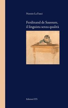 Ferdinand de Saussure, il linguista senza qualità - Nunzio La Fauci - copertina