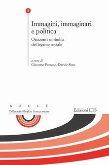 Immagini, immaginari e politica. Orizzonti simbolici del legame sociale - copertina