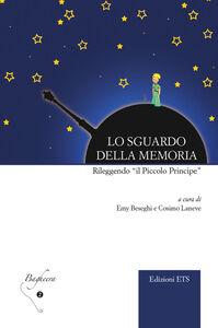 Libro Lo sguardo della memoria. Rileggendo «il Piccolo Principe»