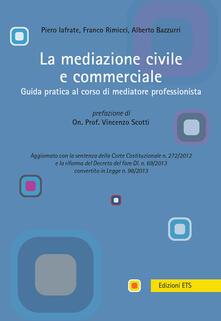 La mediazione civile e commerciale. Guida pratica al corso di mediatore professionista - copertina