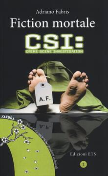 Fiction mortale. CSI: crime scene investigation - Adriano Fabris - copertina