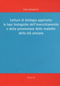 Letture di biologia applicata: le basi biologiche dell'invecchiamento e della prevenzione delle malattie dell'età anziana