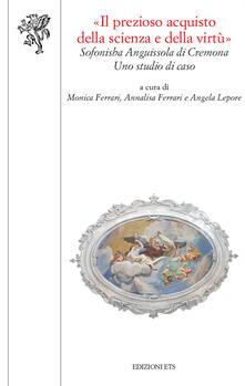 «Il prezioso acquisto della scienza della virtù». La Scuola magistrale «Sofonisba Anguissola» di Cremona: uno studio di caso - copertina