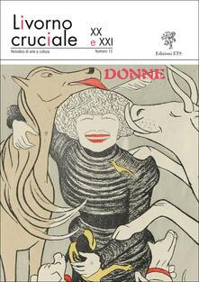 Livorno cruciale XX e XXI. Quadrimestrale di arte e cultura. Vol. 13: Donne..pdf