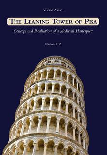 Leaning tower of Pisa. Concept and realisation of a medieval masterpiece - Valerio Ascani - copertina