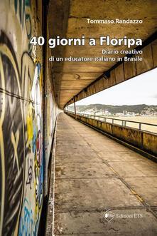 40 giorni a Floripa. Diario creativo di un educatore italiano in Brasile - Tommaso Randazzo - copertina
