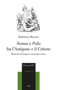Nomos e polis fra l'Antigone e il Critone. Momenti del tragico nel modo antico