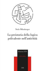 Libro La preistoria della logica polivalente nell'antichità Niels Offenberger