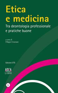 Libro Etica e medicina. Tra deontologia professionale e pratiche buone