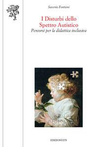 Libro I disturbi dello spretto autistico. Percorsi per la didattica inclusiva Saverio Fontani