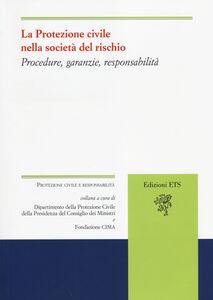 Foto Cover di La protezione civile nella società del rischio. Procedure, garanzie, responsabilità, Libro di  edito da ETS