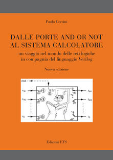 Dalle porte and or not al sistema calcolatore. Un viaggio nel mondo delle reti logiche in compagnia del linguaggio Verilog - Paolo Corsini - copertina