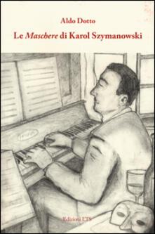 Le «Maschere» di Karol Szymanowski - Aldo Dotto - copertina