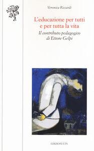 Libro L' educazione per tutti e per tutta la vita. Il contributo pedagogico di Ettore Gelpi Veronica Riccardi