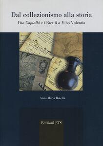 Libro Dal collezionismo alla storia. Vito Capialbi e i brettii a Vibo Valentia Anna M. Rotella