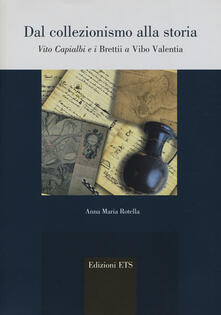 Dal collezionismo alla storia. Vito Capialbi e i brettii a Vibo Valentia - Anna M. Rotella - copertina