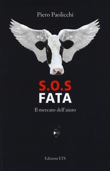 S.O.S. Fata. Il mercato dell'aiuto - Piero Paolicchi - copertina