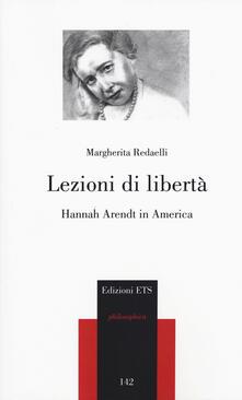 Lezioni di libertà. Hannah Arendt in America - Margherita Redaelli - copertina