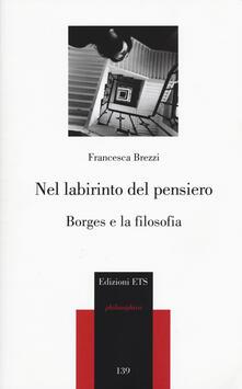 Nel labirinto del pensiero. Borges e la filosofia - Francesca Brezzi - copertina