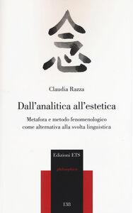 Foto Cover di Dall'analitica all'estetica. Metafora e metodo fenomenologico come alternativa alla svolta linguistica, Libro di Claudia Razza, edito da ETS