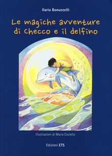 Le magiche avventure di Checco e il delfino. Con poster - Ilaria Bonuccelli - copertina