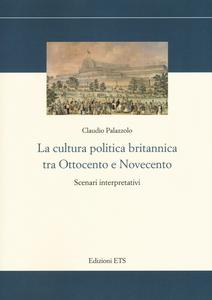 Libro La cultura politica britannica tra Ottocento e Novecento. Scenari interpretativi Claudio Palazzolo