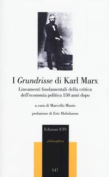 I Grundrisse di Karl Marx. Lineamenti fondamentali della critica dell'economia politica 150 anni dopo - copertina