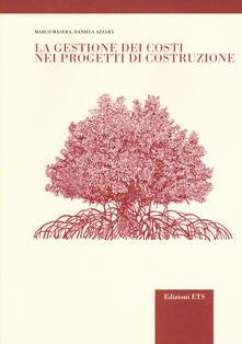 La gestione dei costi nei progetti di costruzione - Marco Masera,Daniela Azzarà - copertina