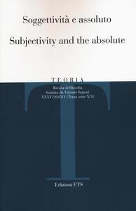 Teoria (2015). Ediz. italiana e inglese. Vol. 1: Soggettività e assoluto.