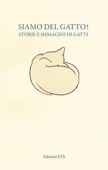 Siamo del gatto! Storie e immagini di gatti. Catalogo della mostra (Pisa, 19 dicembre 2014-12 aprile 2015) - copertina