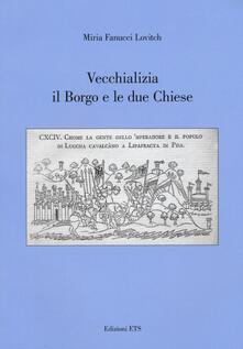 Vecchializia il borgo e le due chiese - Miria Fanucci Lovitch - copertina
