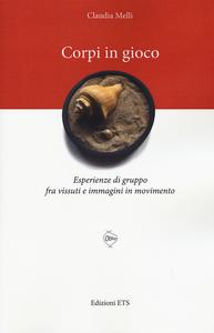 Libro Corpi in gioco. Esperienze di gruppo fra vissuti e immagini in movimento Claudia Melli