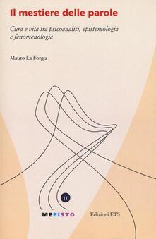 Il mestiere delle parole. Cura e vita tra psicoanalisi, epistemologia e fenomenologia - Mauro La Forgia - copertina