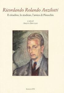 Foto Cover di Ricordando Rolando Anzilotti. Il cittadino, lo studioso, l'amico di Pinocchio, Libro di  edito da ETS