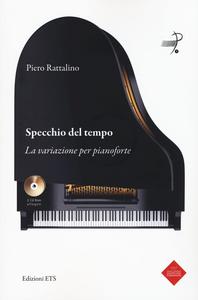 Libro Specchio del tempo. La variazione per pianoforte. Con 2 CD-ROM Piero Rattalino