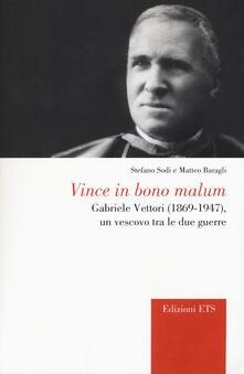 Vince in bono malum. Gabriele Vettori (1869-1947). Un vescovo tra le due guerre - Stefano Sodi,Matteo Baragli - copertina