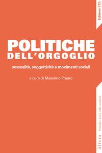 Foto Cover di Politiche dell'orgoglio. Sessualità, soggettività e movimenti sociali, Libro di  edito da ETS