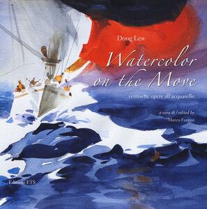 Libro Watercolor on the move. Ventisette opere all'acquerello. Ediz. italiana e inglese Doug Lew