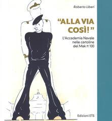 «Alla via così!» L'accademia navale nelle cartoline del Mak pi greco 100 - Roberto Liberi - copertina