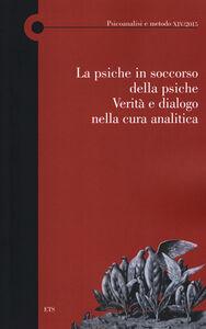 Foto Cover di La psiche in soccorso della psiche. Verità e dialogo nella cura analitica, Libro di  edito da ETS