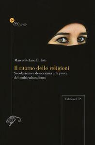 Foto Cover di Il ritorno delle religioni. Secolarismo e democrazia alla prova del multiculturalismo, Libro di Marco S. Birtolo, edito da ETS