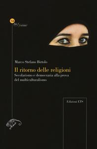 Libro Il ritorno delle religioni. Secolarismo e democrazia alla prova del multiculturalismo Marco S. Birtolo
