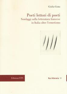 Poeti lettori di poeti. Sondaggi sulla letteratura francese in Italia oltre l'ermetismo - Giulia Grata - copertina