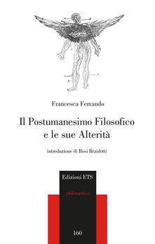 Il postumanesimo filosofico e le sue alterità - Francesca Ferrando - copertina
