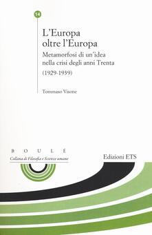 L' Europa oltre l'Europa. Metamorfosi di un'idea nella crisi degli anni Trenta (1929-1939)