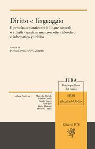 Foto Cover di Diritto e linguaggio. Il prestito semantico tra le lingue naturali e i diritti vigenti in una prospettiva filosofico e informatico-giuridica, Libro di  edito da ETS